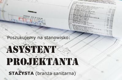 ASYSTENT PROJEKTANTA / STAŻYSTA  (branża sanitarna)